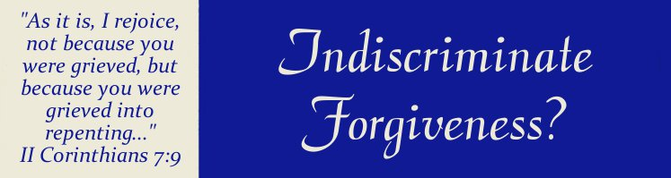 Indiscriminate Forgiveness?